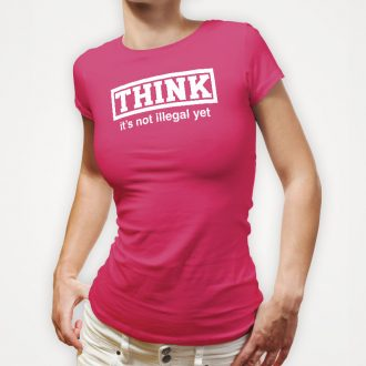 think-its-not-illegal-yet-ladies-pink-tshirt